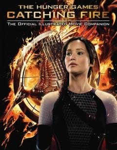 'Catching Fire: The Official Illustrated Movie Companion' by Kate Egan