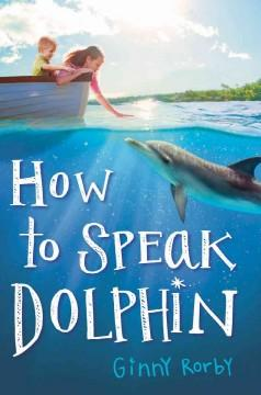 'How to Speak Dolphin' by Ginny Rorby