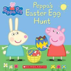 'Peppa's Easter Egg Hunt' by Scholastic Inc.