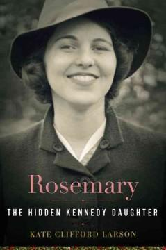 'Rosemary: The Hidden Kennedy Daughter' by Kate Clifford Larson