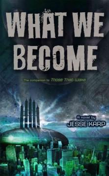 'What We Become (Those That Wake, #2)' by Jesse Karp