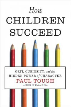 'How Children Succeed: Grit, Curiosity, and the Hidden Power of Character' by Paul Tough