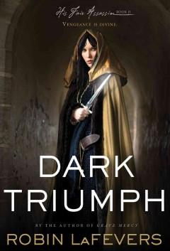 'Dark Triumph (His Fair Assassin, #2)' by R.L. LaFevers