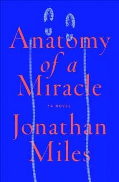 ANATOMY OF A MIRACLE : THE TRUE STORY OF A PARALYZED VETERAN A MISSISSIPPI CONVENIENCE STORE A VA