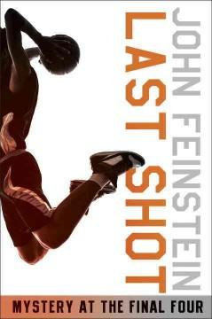 'Last Shot: A Final Four Mystery (The Sports Beat, #1)' by John Feinstein