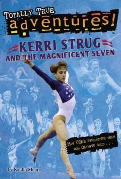 'Kerri Strug and the Magnificent Seven' by Kaitlin Moore