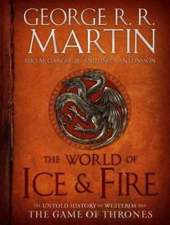 Cover: 'The World of Ice & Fire: The Untold History of Westeros and The Game of Thrones'