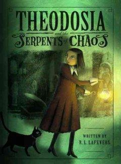 'Theodosia and the Serpents of Chaos (Theodosia Throckmorton, #1)' by R.L. LaFevers