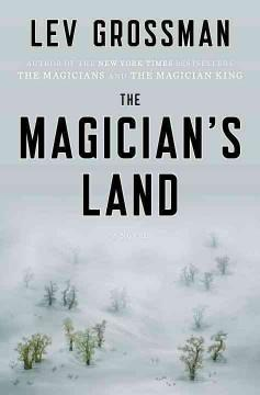 'The Magician's Land (The Magicians, #3)' by Lev Grossman