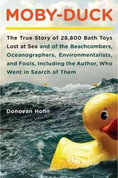 'Moby-Duck: The True Story of 28,800 Bath Toys Lost at Sea and of the Beachcombers, Oceanographers, Environmentalists, and Fools, Including the Author, Who Went in Search of Them' by Donovan Hohn