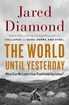 'The World Until Yesterday: What Can We Learn from Traditional Societies?' by Jared Diamond