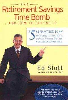 THE RETIREMENT SAVINGS TIME BOMB-- AND HOW TO DEFUSE IT : A 5-STEP ACTION PLAN FOR PROTECTING YOUR I