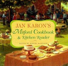 'Jan Karon's Mitford Cookbook and Kitchen Reader: Recipes from Mitford Cooks, Favorite Tales from Mitford Books' by Jan Karon