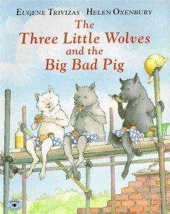 'The Three Little Wolves and the Big Bad Pig' by Eugene Trivizas