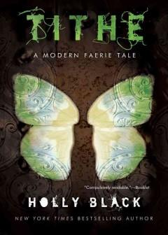 'Tithe (Modern Faerie Tales, #1)' by Holly Black