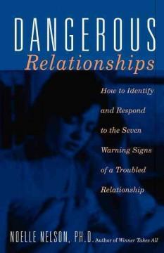 'Dangerous Relationships: How To Identify And Respond To The Seven Warning Signs Of A Troubled Relationship' by Noelle C. Nelson