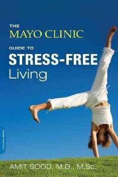 'The Mayo Clinic Guide to Stress-Free Living' by Amit Sood