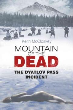 'Mountain of the Dead: The Dyatlov Pass Incident'  by  Keith McCloskey