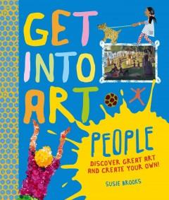 'Get Into Art People: Enjoy Great Art--Then Create Your Own!' by Susie Brooks
