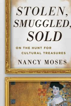 'Stolen, Smuggled Sold: On the Hunt for Cultural Treasures' by Nancy Moses