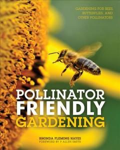 'Pollinator Friendly Gardening: Gardening for Bees, Butterflies, and Other Pollinators' by Rhonda Fleming Hayes