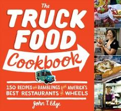 'The Truck Food Cookbook: 150 Recipes and Ramblings from America's Best Restaurants on Wheels' by John T. Edge