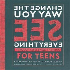 'Change the Way You See Everything Through Asset-Based Thinking for Teens' by Kathryn D. Cramer