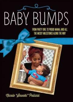 'Baby Bumps: From Party Girl to Proud Mama, and all the Messy Milestones Along the Way' by Nicole Snooki Polizzi