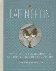 Cover: 'Date Night In: More than 120 Recipes to Nourish Your Relationship'
