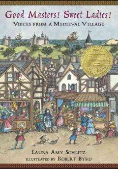 'Good Masters! Sweet Ladies!: Voices from a Medieval Village' by Laura Amy Schlitz