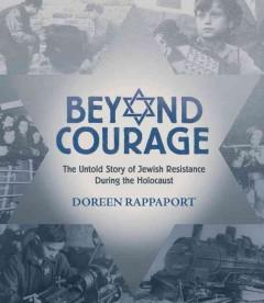 'Beyond Courage: The Untold Story of Jewish Resistance During the Holocaust' by Doreen Rappaport