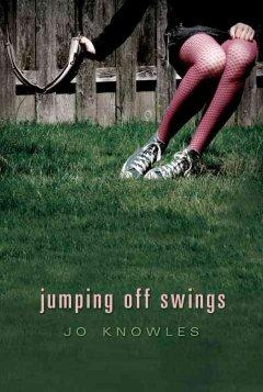 'Jumping Off Swings (Jumping Off Swings #1)' by Jo Knowles