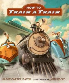 'How To Train A Train'  by  Jason Carter Eaton