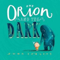 'Orion and the Dark' by Emma Yarlett