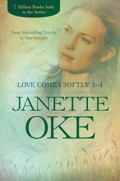 LOVE COMES SOFTLY 1-4 : FOUR BESTSELLING NOVELS IN ONE VOLUME