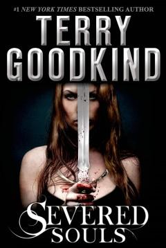 'Severed Souls (Richard and Kahlan, #3)' by Terry Goodkind