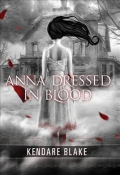 'Anna Dressed in Blood (Anna, #1)' by Kendare Blake