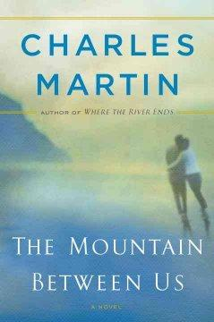 'The Mountain Between Us'  by  Charles Martin