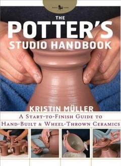 THE POTTER'S STUDIO HANDBOOK : A START-TO-FINISH GUIDE TO HAND-BUILT AND WHEEL-THROWN CERAMICS