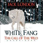 Call of the Wild; White Fang by Jack London