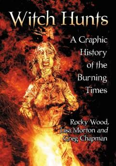 'Witch Hunts: A Graphic History of the Burning Times' by Rocky Wood