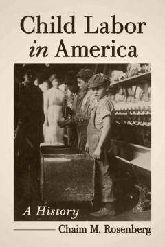 'Child Labor in America'  by  Chaim M. Rosenberg