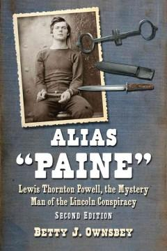 'Alias Paine: Lewis Thornton Powell, the Mystery Man of the Lincoln Conspiracy, 2D Ed.' by Betty J Ownsbey