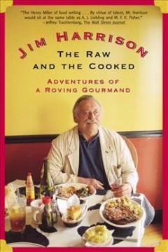 'The Raw and the Cooked: Adventures of a Roving Gourmand' by Jim Harrison
