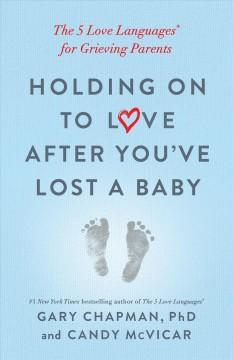 Book Cover: 'Holding on to love after youve lost a baby'