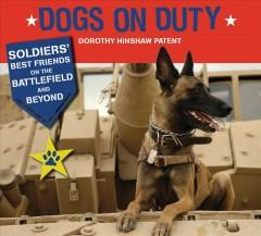 'Dogs on Duty: Soldiers' Best Friends on the Battlefield and Beyond' by Dorothy Hinshaw Patent