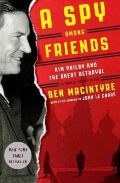 'A Spy Among Friends: Kim Philby and the Great Betrayal' by Ben Macintyre