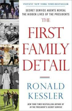 'The First Family Detail: Secret Service Agents Reveal the Hidden Lives of the Presidents' by Ronald Kessler