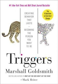 'Triggers: Creating Behavior That Lasts--Becoming the Person You Want to Be' by Marshall Goldsmith