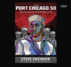 'The Port Chicago 50: Disaster, Mutiny, and the Fight for Civil Rights'  by  Steve Sheinkin
